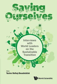SavingOurselves:InterviewswithWorldLeadersontheSustainableTransitionSAVINGOURSELVESINTERVIEWSW/[YacineBelhaj-Bouabdallah]