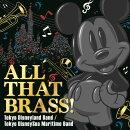 ALL THAT BRASS! 〜Tokyo Disneyland Band / Tokyo DisneySea Maritime Band〜