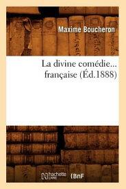 La Divine Comedie ...Francaise (Ed.1888) FRE-DIVINE COMEDIE FRANCAISE ( (Litterature) [ Maxime Boucheron ]