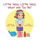 Little Seed, Little Seed, What Will You Be?