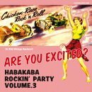 ARE YOU EXCITED? 〜HABAKABA ROCKIN' PARTY VOL.3〜