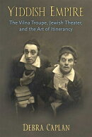 Yiddish Empire: The Vilna Troupe, Jewish Theater, and the Art of Itinerancy