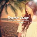 Tropical Lounge -Best Summer Mix- mixed by mariennu