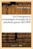 Les Consequences conomiques Et Sociales de la Prochaine Guerre