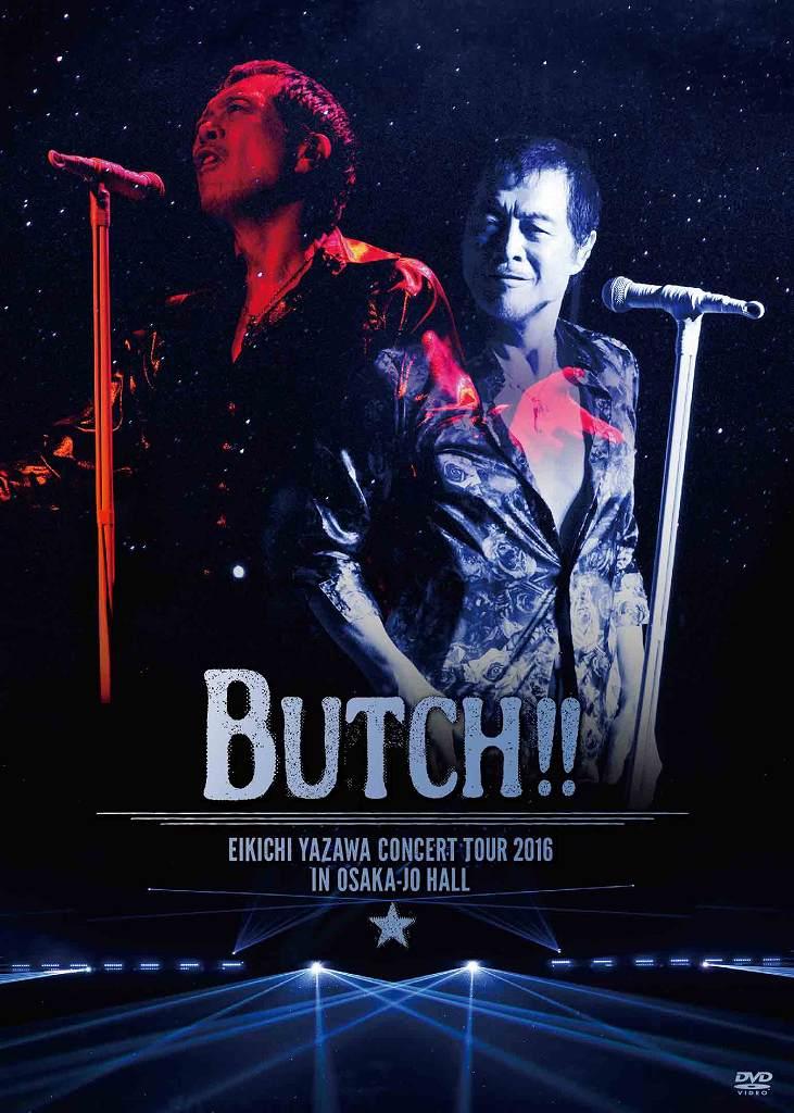 EIKICHI YAZAWA CONCERT TOUR 2016「BUTCH!!」IN OSAKA-JO HALL [ 矢沢永吉 ]