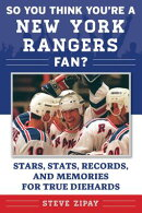 So You Think You're a New York Rangers Fan?: Stars, STATS, Records, and Memories for True Diehards