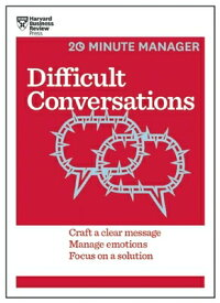 Difficult Conversations: Craft a Clear Message, Manage Emotions, Focus on a Solution DIFFICULT CONVERSATIONS (20-Minute Manager) [ Harvard Business Review ]