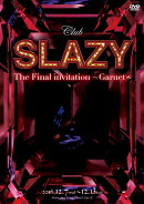 「Club SLAZY The Final invitation〜Garnet〜」 DVD