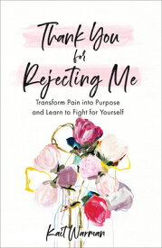 Thank You for Rejecting Me: Transform Pain Into Purpose and Learn to Fight for Yourself THANK YOU FOR REJECTING ME [ Kait Warman ]