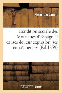 ConditionSocialeDesMorisquesD'Espagne:CausesdeLeurExpulsion,SesConsa(c)Quences[FlorencioJaner]