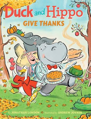 Duck and Hippo Give Thanks DUCK & HIPPO GIVE THANKS (Duck and Hippo) [ Jonathan London ]