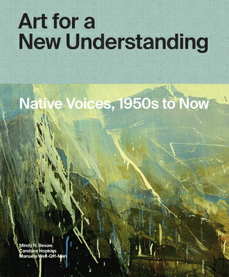 Art for a New Understanding: Native Voices, 1950s to Now ART FOR A NEW UNDERSTANDING [ Mindy N. Besaw ]