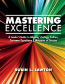Mastering Excellence: A Leader's Guide to Aligning Strategy, Culture, Customer Experience & Measu