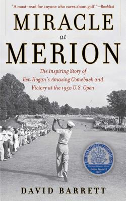 Miracle at Merion: The Inspiring Story of Ben Hogan's Amazing Comeback and Victory at the 1950 U.S. MIRACLE AT MERION [ David Barrett ]
