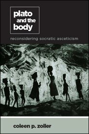 Plato and the Body: Reconsidering Socratic Asceticism PLATO & THE BODY (Suny Ancient Greek Philosophy) [ Coleen P. Zoller ]
