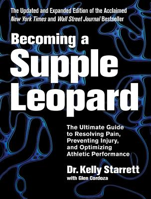 Becoming a Supple Leopard: The Ultimate Guide to Resolving Pain, Preventing Injury, and Optimizing A BECOMING A SUPPLE LEOPAR-REV/E [ Kelly Starrett ]