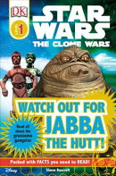 DK Readers L1: Star Wars: The Clone Wars: Watch Out for Jabba the Hutt!: Read All about the Gruesome