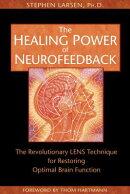 The Healing Power of Neurofeedback: The Revolutionary LENS Technique for Restoring Optimal Brain Fun