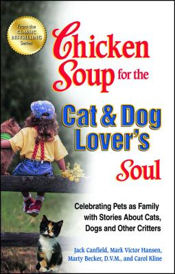 Chicken Soup for the Cat & Dog Lover's Soul: Celebrating Pets as Family with Stories about Cats, Dog CSF THE CAT & DOG LOVERS SOUL (Chicken Soup for the Soul) [ Jack Canfield ]