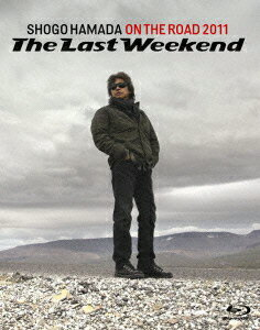 ON THE ROAD 2011 'The Last Weekend'【Blu-ray】 [ 浜田省吾 ]