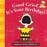 GoodGrief,It'sYourBirthday!:GrowingUpWithoutGrowingOld[CharlesM.Schulz]