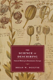 The Science of Describing: Natural History in Renaissance Europe SCIENCE OF DESCRIBING [ Brian W. Ogilvie ]