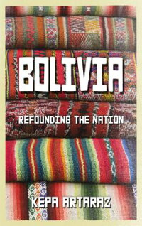 Bolivia:RefoundingtheNation