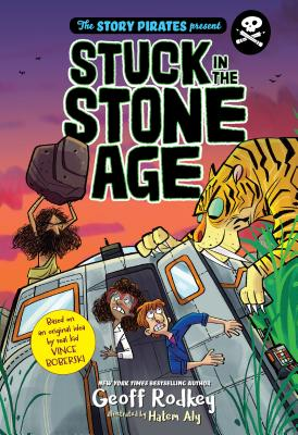The Story Pirates Present: Stuck in the Stone Age STORY PIRATES PRESENT STUCK IN (Story Pirates Present) [ Geoff Rodkey ]