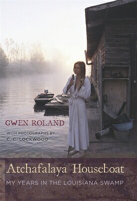 Atchafalaya Houseboat: My Years in the Louisiana Swamp ATCHAFALAYA HOUSEBOAT [ Gwen Roland ]