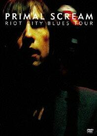 PRIMAL SCREAM RIOT CITY BLUES TOUR [ プライマル・スクリーム ]