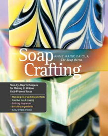 Soap Crafting: Step-By-Step Techniques for Making 31 Unique Cold-Process Soaps SOAP CRAFTING [ Anne-Marie Faiola ]