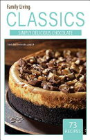 Family Living Classics Simply Delicious Chocolate (Leisure Arts #75384): Family Living Classics Simp