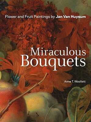 Miraculous Bouquets: Flower and Fruit Paintings MIRACULOUS BOUQUETS [ Anne T. Woollett ]