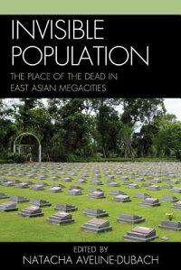 InvisiblePopulation:ThePlaceoftheDeadinEast-AsianMegacities[NatachaAveline-Dubach]
