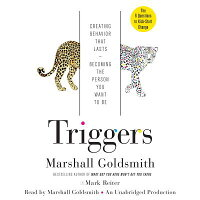Triggers:CreatingBehaviorThatLasts--BecomingthePersonYouWanttoBe[MarshallGoldsmith]