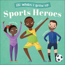 When I Grow Up - Sports Heroes: Kids Like You That Became Superstars WHEN I GROW...