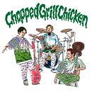 Chopped Grill Chicken (初回限定盤 CD+DVD)