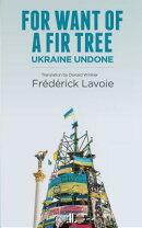 For Want of a Fir Tree: Ukraine Undone