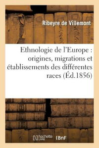EthnologiedeL'Europe:Origines,MigrationsEtA(c)TablissementsDesDiffa(c)RentesRaces:QuiOnt[RibeyreDeVillemont]