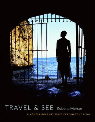 Travel & See: Black Diaspora Art Practices Since the 1980s SPA-TRAVEL & SEE [ Kobena Mercer ]