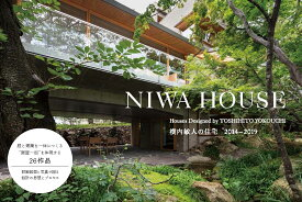 NIWA HOUSE Houses Designed by TOSHIHITO YOKOUCHI 横内敏人の住宅2014-2019 [ 横内 敏人 ]