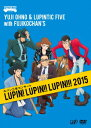 ルパン三世コンサート LUPIN! LUPIN!! LUPIN!!! 2015 [ Yuji Ohno & Lupintic Five with Fujikoc...