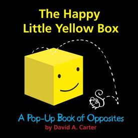 The Happy Little Yellow Box: A Pop-Up Book of Opposites POP UP-HAPPY LITTLE YELLOW BOX [ David A. Carter ]