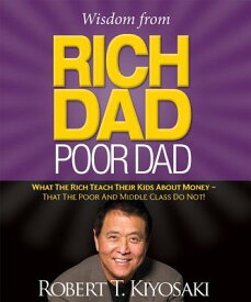 Wisdom from Rich Dad, Poor Dad: What the Rich Teach Their Kids about Money--That the Poor and the Mi WISDOM FROM RICH DAD POOR DAD (Miniature Editions) [ Robert Kiyosaki ]