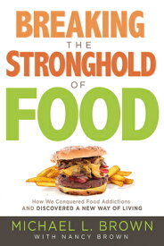Breaking the Stronghold of Food: How We Conquered Food Addictions and Discovered a New Way of Living BREAKING THE STRONGHOLD OF FOO [ Michael L. Brown ]