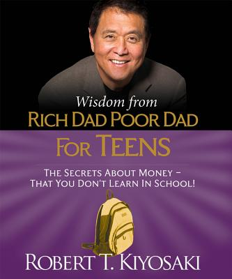 Wisdom from Rich Dad, Poor Dad for Teens: The Secrets about Money--That You Don't Learn in School! WISDOM FROM RICH DAD POOR DAD (Miniature Editions) [ Robert Kiyosaki ]