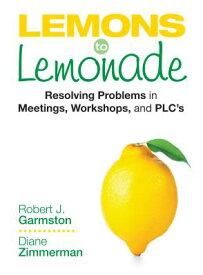 Lemons to Lemonade: Resolving Problems in Meetings, Workshops, and Plcs LEMONS TO LEMONADE [ Robert John Garmston ]