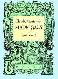 Madrigals, Books IV & V ITA-MADRIGALS BKS IV & V (Dover Song Collections) [ Claudio Monteverdi ]