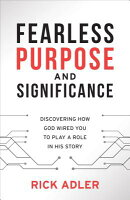 Fearless Purpose and Significance: Discovering How God Wired You to Play a Role in His Story