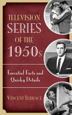 Television Series of the 1950s: Essential Facts and Quirky Details TELEVISION SERIES OF THE 1950S [ Vincent Terrace ]